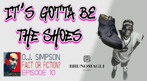 OJ Simpson Fact or Fiction, It's Gotta Be The Shoes