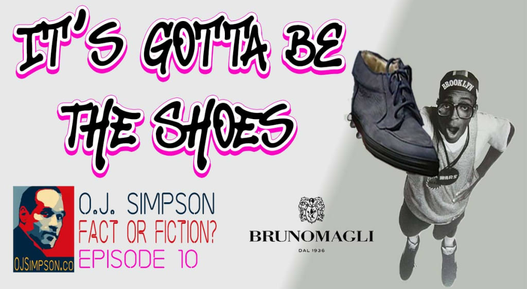 Its Gotta Be The Shoes Oj Simpson Fact Or Fiction Bruno Magli