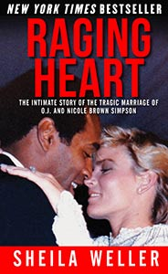 Raging Heart: The Intimate Story of the Tragic Marriage of O.J. and Nicole Brown Simpson by Sheila Weller