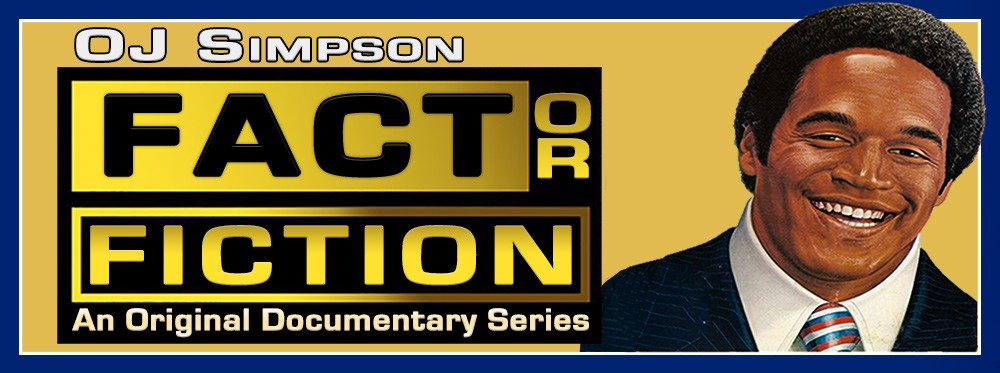 OJ Simpson: Fact or Fiction - An Original Documentary Series OJSimpson.co
