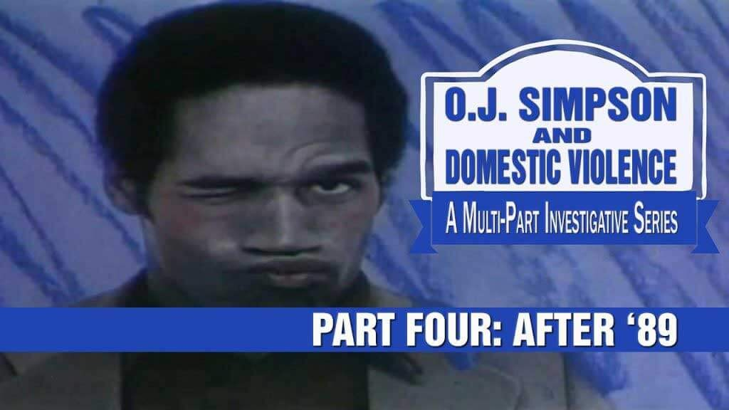 O.J. Simpson and Domestic Violence Part 4: After New Year's Day 1989