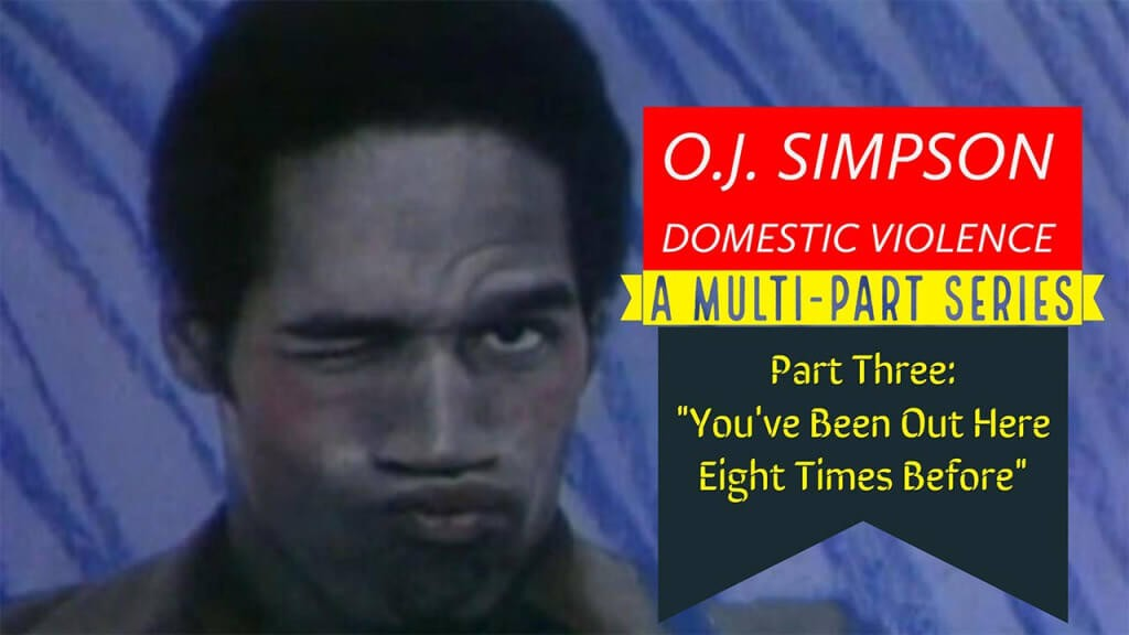 O.J. Simpson and Domestic Violence Part 3: Did LAPD Respond to 8 Domestic Violence Incidents Between OJ & Nicole?