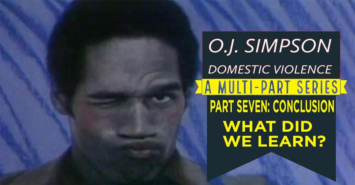 O.J. Simpson & Domestic Violence Part 7: What Did We Learn?